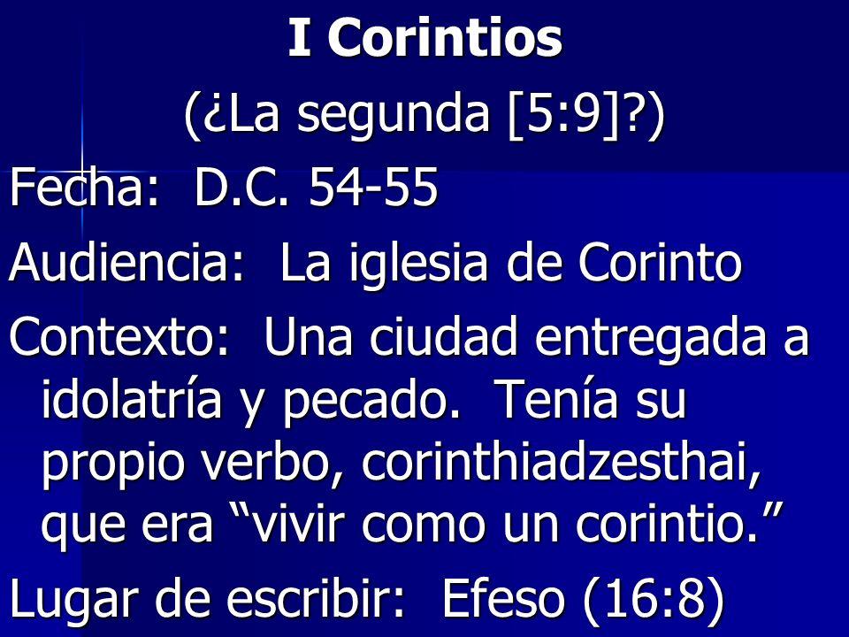 I Corintios (¿La segunda [5:9] ) Fecha: D.C. 54-55. Audiencia: La iglesia de Corinto.